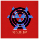 Chvrches_The Bones of What You Believe